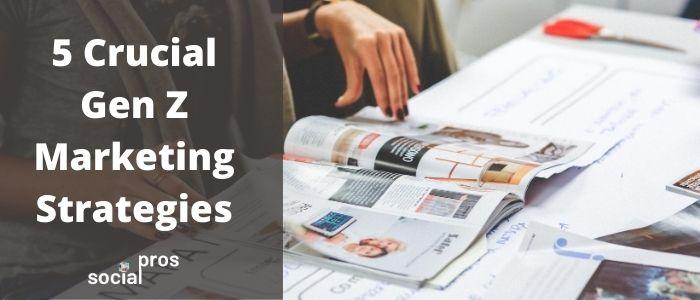5 Crucial Gen Z Marketing Strategies