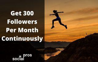 get 300 followers per month